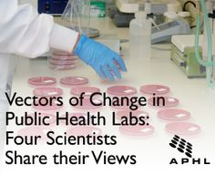 Vectors of Change in Public Health Labs: Four Scientists Share their Views | www.aphlblog.org