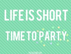 Time to party...