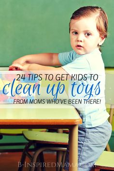 24 Tips to Get Kids to Clean Up Their Toys - From Moms Who've Been There at B-Inspired Mama #parenting #kids