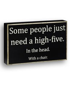 Love this Black 'Some People Just Need' Box Sign on #zulily! #zulilyfinds