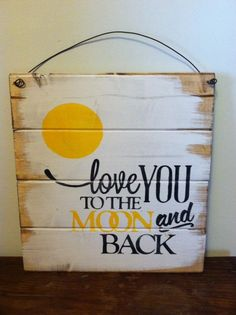 """Love you to the moon and back 13""""w x14""""h hand-painted wood sign on Etsy, $18.00"""
