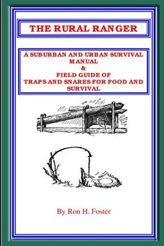 THE RURAL RANGER A SUBURBAN AND URBAN SURVIVAL MANUAL & FIELD GUIDE OF TRAPS AND SNARES FOR FOOD AND SURVIVAL by Ron Foster