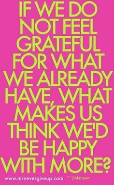 Such a good reminder to be happy with what we have