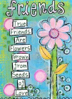 True Friends are flowers