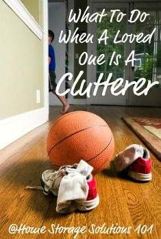 Do you live with a clutterer? If so, here's some tips for dealing with their stuff while still loving the person. {on Home Storage Solutions 101}