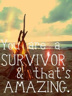 Do not underestimate yourself and your greatness. You are a survivor and that is amazing. #courage