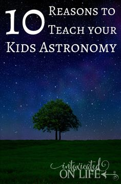 10 Reasons to Teach Your Kids Astronomy (and some great resources to do it!) @ IntoxicatedOnLife.com #Stars #Astronomy #AstronomywithKids