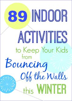89 Indoor Activities to Keep Your Kids from Bouncing off the Walls this Winter (You know you're going to want this list!)