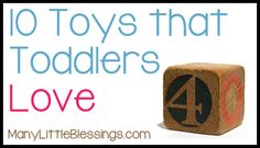 10 Toys that Toddlers Love (Based on this blogger's experience as a developmental therapist working with lots of different toddlers over the course of many years)