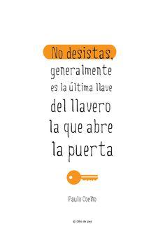 Paulo Coelho: No desistas, generalmente es la última llave del llavero la que abre la puerta#frases #ollodepez