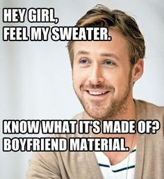 this man, ryan gosling, sweater, boyfriend material, pick up lines