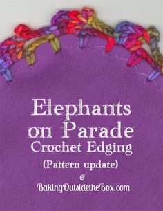 #BakingOutsidetheBox |Originally a video tutorial, now this crochet project has a free, written pattern for Elephants on Parade Baby Blanket Edging. http://bakingoutsidethebox.com