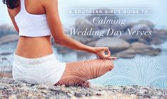 Southern Girl's Guide to Calming Wedding Day Nerves