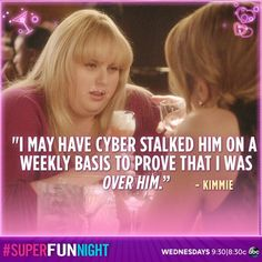 """I may have cyber stalked him on a weekly basis to prove that I was over him."" - Kimmie"