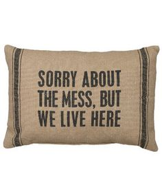 """Rustic """"Sorry About The Mess"""" Accent Pillow"""