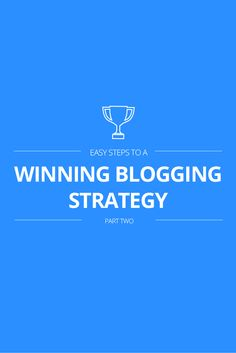 Easy Steps to a Winning Blogging Strategy – Part Two http://blog.canva.com/easy-steps-winning-blogging-strategy-part-two/