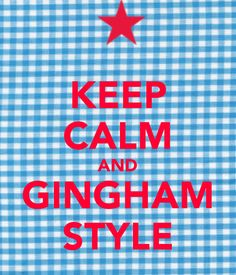 KEEP CALM AND GINGHAM STYLE