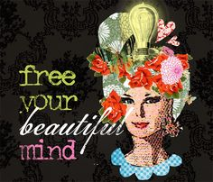 free your beautiful mind...