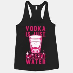 Vodka Is Just Awesome Water #party #vodka #awesome #funny #cute #girly #drunk #wasted #dance #shots