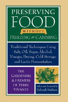 Preserving Food Without Freezing or Canning: Old World Techniques and Recipes.