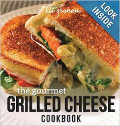The Gourmet Grilled Cheese Cookbook: Kit Graham