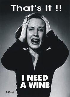 I need wine!