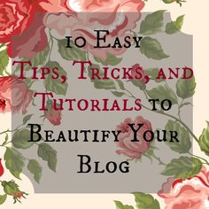 10 Blogger Tricks to Prettify Your Blog - info might need one day if I ever start a blog