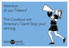 Attention all you 'Haters' The Cowboys are America's Team! Stop your whining.