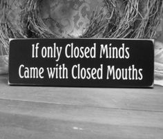 If only closed minds came with closed mouths.. #iamsloth