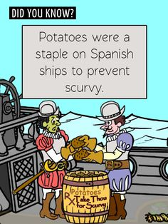 Fun Food Facts! Potatoes = ship scurvy prevention.