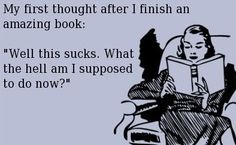 Feeling that right now. Also found out there is a sequel to the book I read, but I have to do something tonight so reading it is not possible. Grumble.