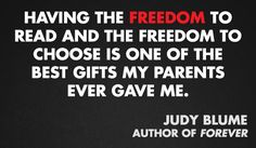 """Having the freedom to read and the freedom to choose is one of the best gifts my parents ever gave me."" - Judy Blume #bannedbooks #bannedbooksweek"