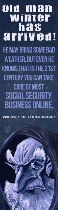 Even Old Man Winter knows that in the 21st century, you can take care of most Social Security business online.