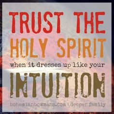 Your intuition might be the Holy Spirit.