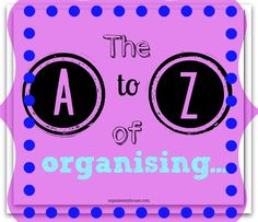 The A to Z of organising from organisemyhouse.com
