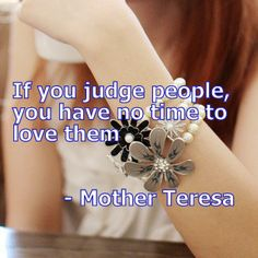you have no time to love them - Mother Teresa