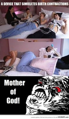 Just For Men: Birth Contraction Simulator...I would love to see this.