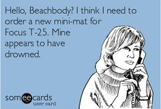 Hehe, who has this problem with their miniMat? Drenched in sweat, especially during Beta and Gamma! #PushPlay #GetItDone  http://bit.ly/GETFOCUST25 the challenge, team beachbodi, t25 beta and gamma