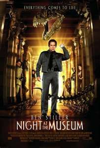 """""""Night At The Museum""""...Oh, How I Loved This Film!!  Imagine a Night Stuck In A Museum Full of the Greatest Characters In History...Who Come Alive!!  I Loved It And All the Sequels, Too!!  Ben Stiller & Robin Williams (As Teddy Roosevelt) Shine!!"""