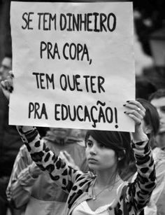 If you (the goverment) have money for Soccer World Cup, you must have money for education! - Occupy Brazil, Brasil Acordou, Muda Brasil, Vemprarua, O Gigante Acordou