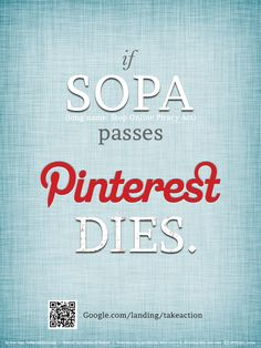 "I created my first infographic: ""if SOPA passes, Pinterest DIES."" Please share. Pinterest would be a great place to start ;)"