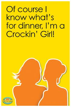 Of course I know what's for dinner, I'm a Crockin' Girl!