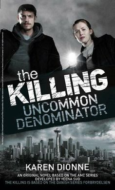 The Killing - Uncommon Denominator by Karen Dionne