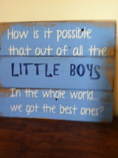 "How is it possible that out of all the LITTLE BOYS in the whole world we got the best ones 13""w x10 1/2""h hand-painted wood sign on Etsy"