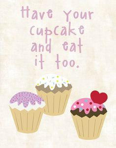 Have Your Cupcake and Eat It Too  Art Print