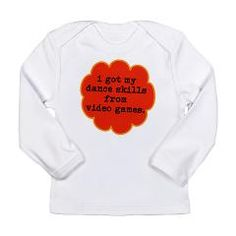 dance skills long sleeve infant t-shirt [i got my dance skills from video games] > $16.99US > babybitbyte (cafepress.com/babybitbyte) #cafepress #babybitbyte #nerd #geek #videogame #gamer #gamers #ddr #dancedancerevolution #letsdance #dancegames #ddrmax #arcade #consolegaming