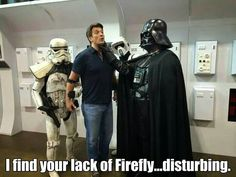 I find your lack of Firefly... Disturbing