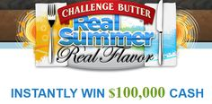 """Play our """"Spin the Wheel"""" Game DAILY to enter for your chance to INSTANTLY WIN $100,000 or one of thousands of summer  recipe prizes from Challenge® Butter, Good Cook™, Langers® Juice & Mrs. Cubbison's® -- PLUS, for every time you spin, you'll receive an entry into the  $10,000 CASH Grand Prize Sweepstakes!    (Ends September  4, 2013)"""