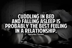 Cuddling in bed and falling asleep is probably the best feeling in a relationship.