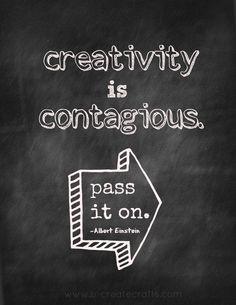 ~ Everyone has the capacity ~ Creativity is Contagious...